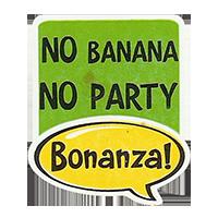 Bonanza! NO BANANA NO PARTY  28,8 x 34,4 mm plastic 2011 J unique