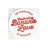 Dole Celebrating Banana Love 150 YEARS FRUIT IN HAMBURG  25 x 25 mm paper 2013 NB unique